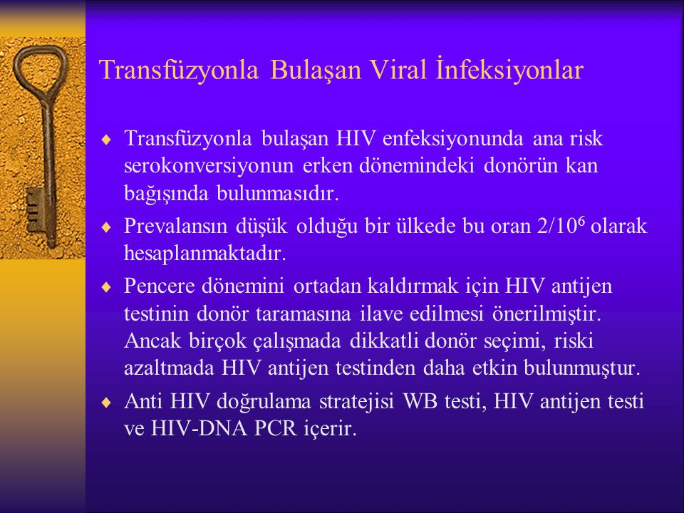 Transfüzyonla Bulaşan Viral İnfeksiyonlar  Transfüzyonla bulaşan HIV enfeksiyonunda ana risk serokonversiyonun erken dönemindeki donörün kan bağışınd