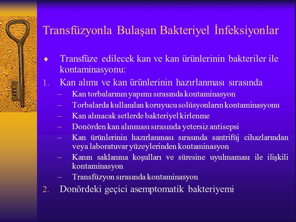 Transfüzyonla Bulaşan Bakteriyel İnfeksiyonlar  Transfüze edilecek kan ve kan ürünlerinin bakteriler ile kontaminasyonu: 1. Kan alımı ve kan ürünleri