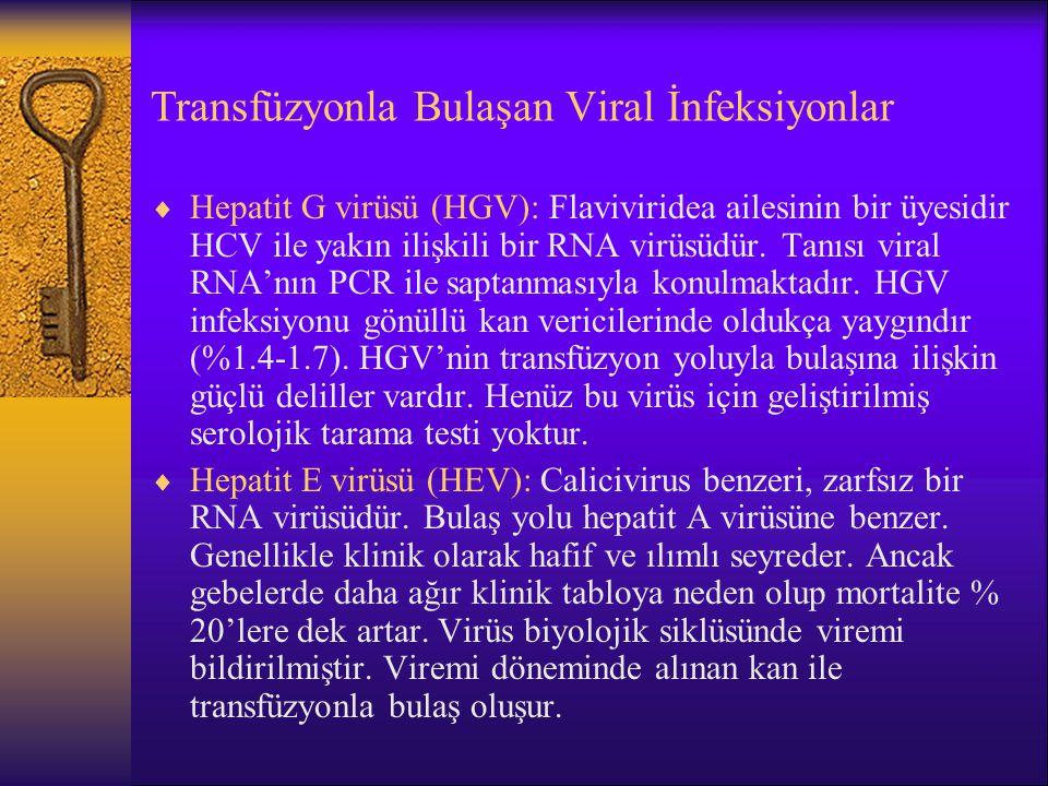 Transfüzyonla Bulaşan Viral İnfeksiyonlar  Hepatit G virüsü (HGV): Flaviviridea ailesinin bir üyesidir HCV ile yakın ilişkili bir RNA virüsüdür. Tanı