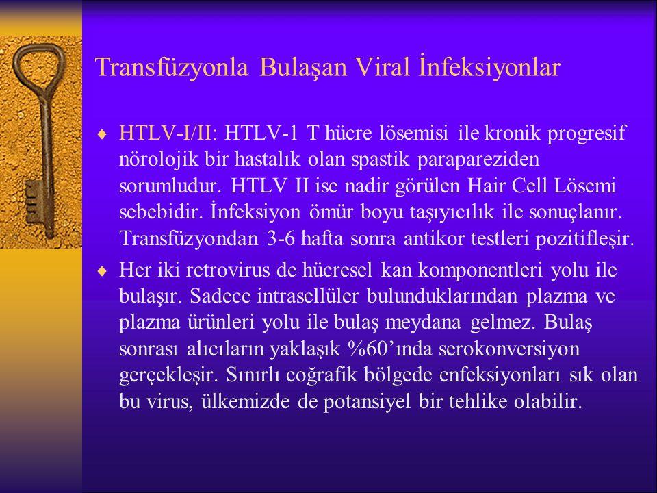 Transfüzyonla Bulaşan Viral İnfeksiyonlar  HTLV-I/II: HTLV-1 T hücre lösemisi ile kronik progresif nörolojik bir hastalık olan spastik parapareziden