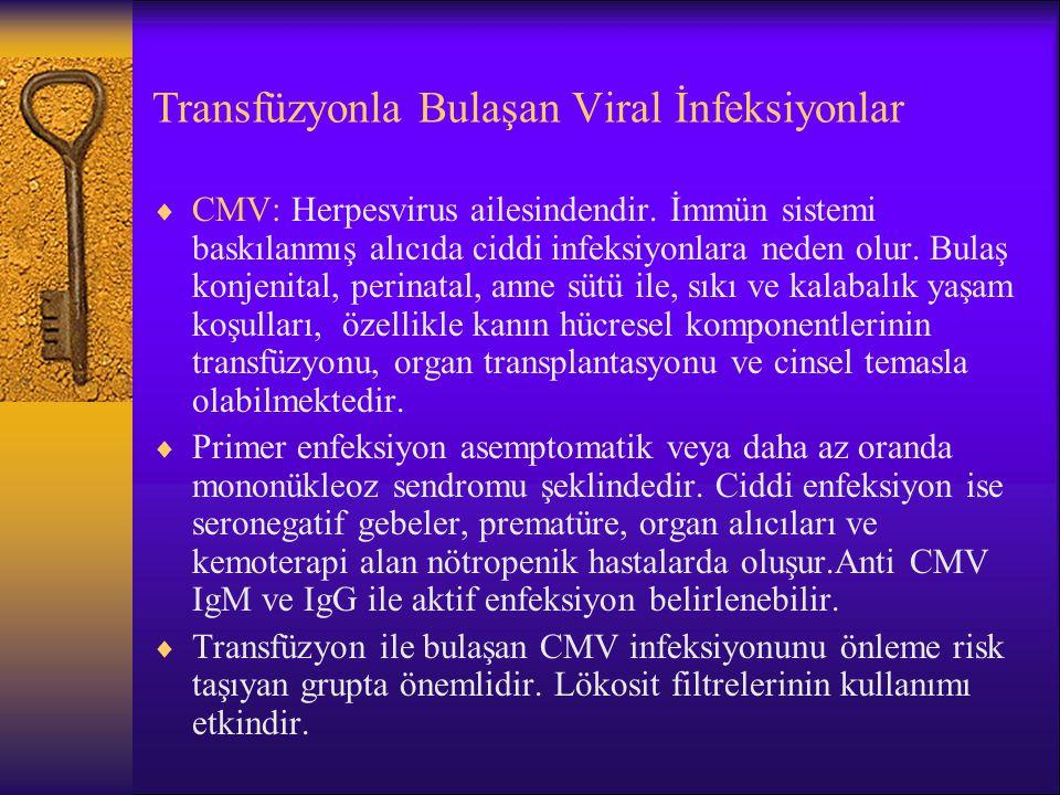 Transfüzyonla Bulaşan Viral İnfeksiyonlar  CMV: Herpesvirus ailesindendir. İmmün sistemi baskılanmış alıcıda ciddi infeksiyonlara neden olur. Bulaş k