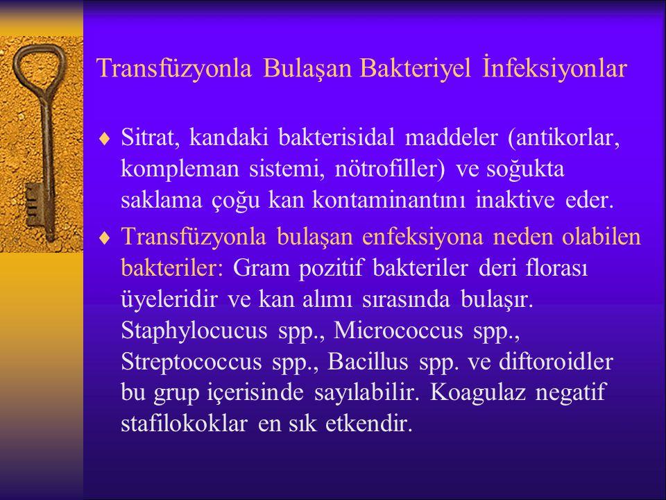 Transfüzyonla Bulaşan Bakteriyel İnfeksiyonlar  Sitrat, kandaki bakterisidal maddeler (antikorlar, kompleman sistemi, nötrofiller) ve soğukta saklama
