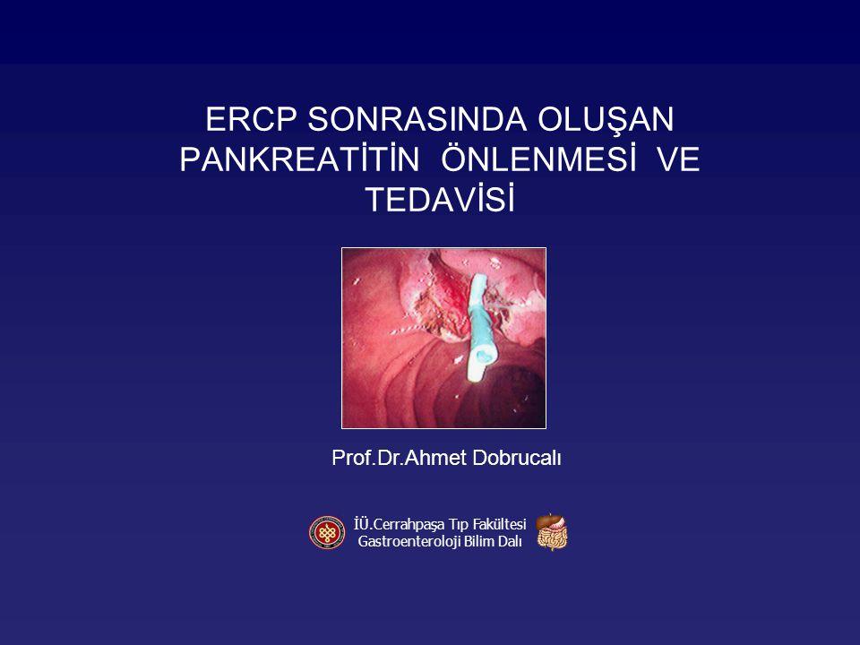 ERCP SONRASINDA OLUŞAN PANKREATİTİN ÖNLENMESİ VE TEDAVİSİ İÜ.Cerrahpaşa Tıp Fakültesi Gastroenteroloji Bilim Dalı Prof.Dr.Ahmet Dobrucalı