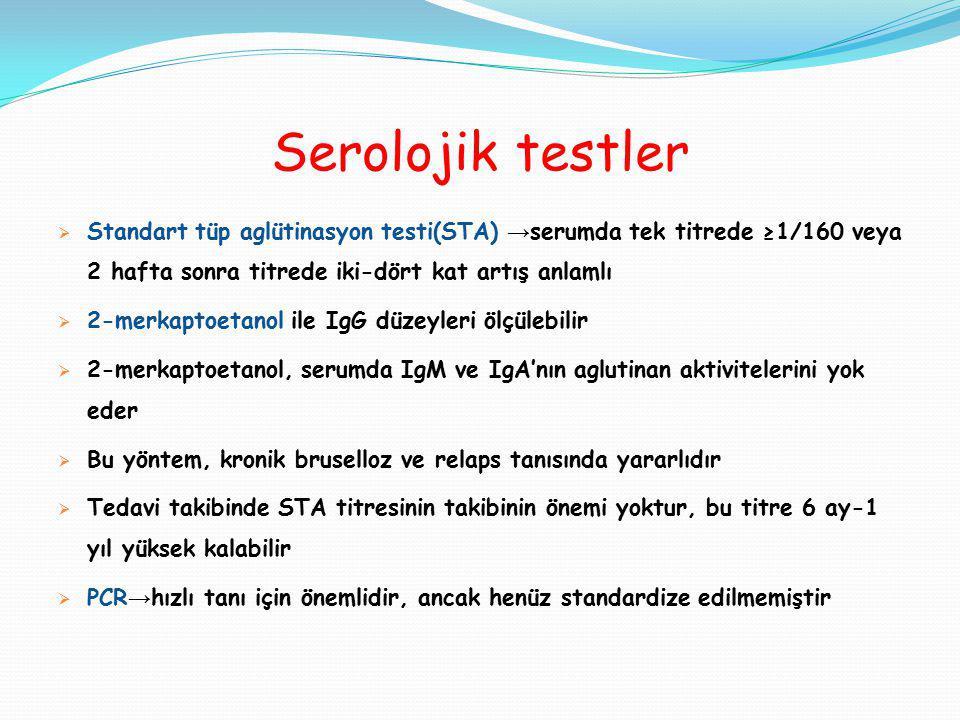 Serolojik testler  Standart tüp aglütinasyon testi(STA) → serumda tek titrede ≥1/160 veya 2 hafta sonra titrede iki-dört kat artış anlamlı  2-merkap