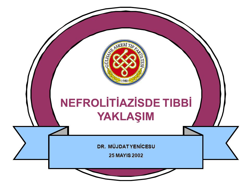 NEFROLİTİAZİSDE TIBBİ YAKLAŞIM DR. MÜJDAT YENİCESU 25 MAYIS 2002