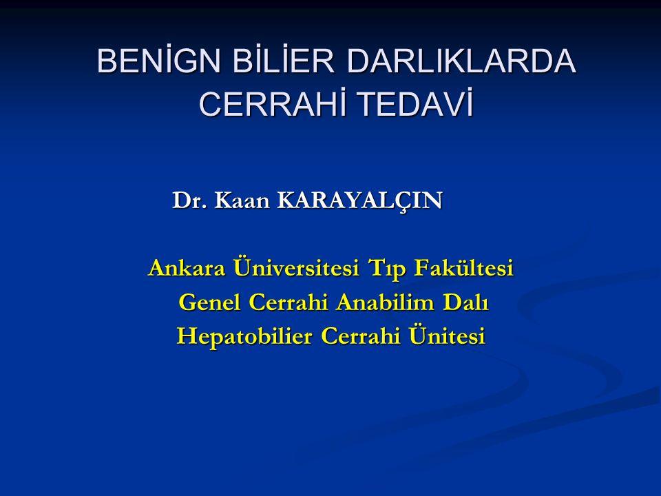 BENİGN BİLİER DARLIKLARDA CERRAHİ TEDAVİ Dr. Kaan KARAYALÇIN Ankara Üniversitesi Tıp Fakültesi Genel Cerrahi Anabilim Dalı Genel Cerrahi Anabilim Dalı