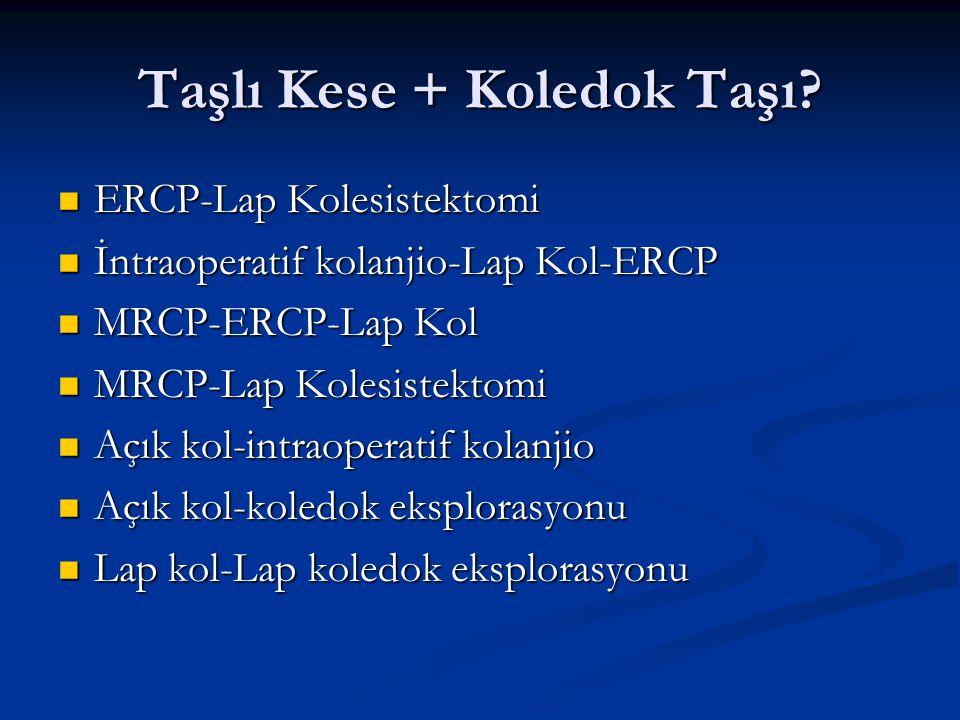 Taşlı Kese + Koledok Taşı? ERCP-Lap Kolesistektomi ERCP-Lap Kolesistektomi İntraoperatif kolanjio-Lap Kol-ERCP İntraoperatif kolanjio-Lap Kol-ERCP MRC