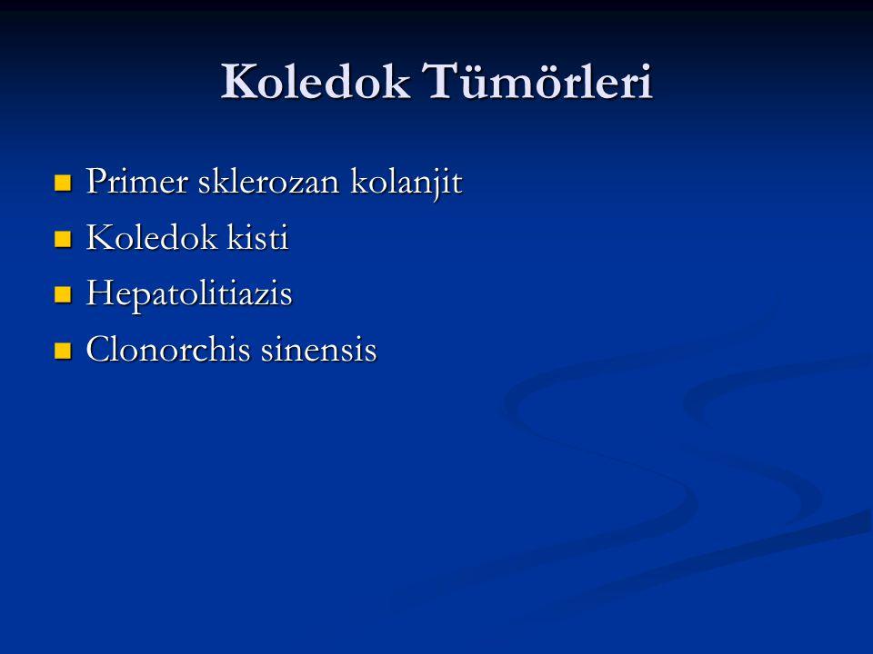 Koledok Tümörleri Primer sklerozan kolanjit Primer sklerozan kolanjit Koledok kisti Koledok kisti Hepatolitiazis Hepatolitiazis Clonorchis sinensis Cl