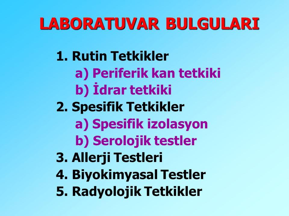 LABORATUVAR BULGULARI 1. Rutin Tetkikler a) Periferik kan tetkiki b) İdrar tetkiki 2. Spesifik Tetkikler a) Spesifik izolasyon b) Serolojik testler 3.
