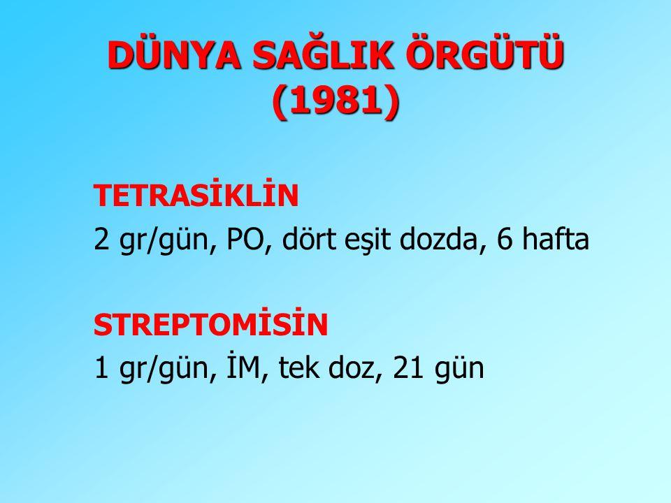 DÜNYA SAĞLIK ÖRGÜTÜ (1981) TETRASİKLİN 2 gr/gün, PO, dört eşit dozda, 6 hafta STREPTOMİSİN 1 gr/gün, İM, tek doz, 21 gün