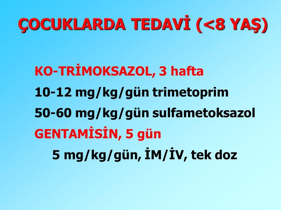 ÇOCUKLARDA TEDAVİ (<8 YAŞ) KO-TRİMOKSAZOL, 3 hafta 10-12 mg/kg/gün trimetoprim 50-60 mg/kg/gün sulfametoksazol GENTAMİSİN, 5 gün 5 mg/kg/gün, İM/İV, t