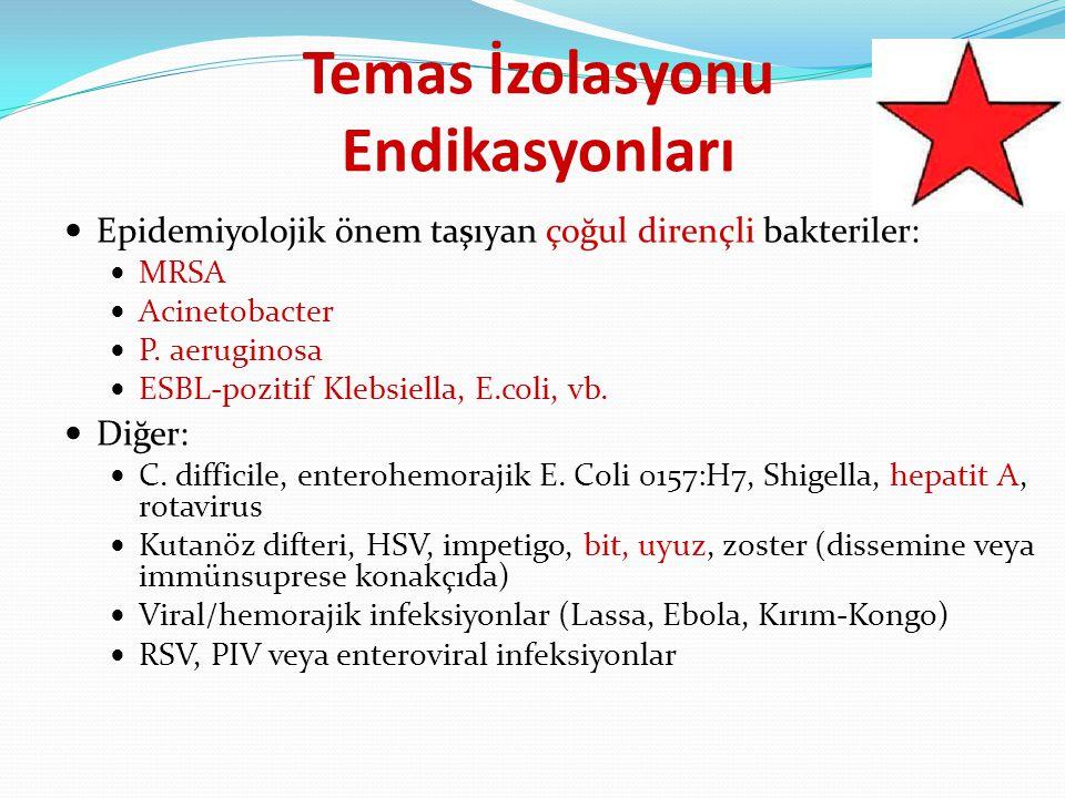 Temas İzolasyonu Endikasyonları Epidemiyolojik önem taşıyan çoğul dirençli bakteriler: MRSA Acinetobacter P. aeruginosa ESBL-pozitif Klebsiella, E.col