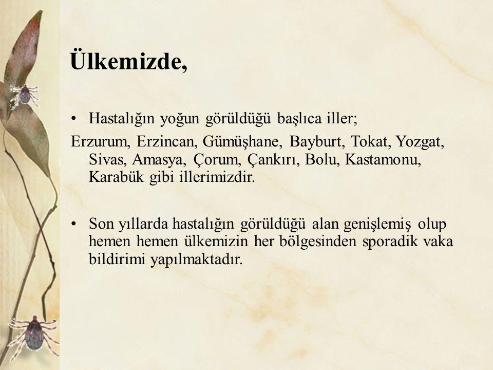 Ülkemizde, Hastalığın yoğun görüldüğü başlıca iller; Erzurum, Erzincan, Gümüşhane, Bayburt, Tokat, Yozgat, Sivas, Amasya, Çorum, Çankırı, Bolu, Kastamonu, Karabük gibi illerimizdir.
