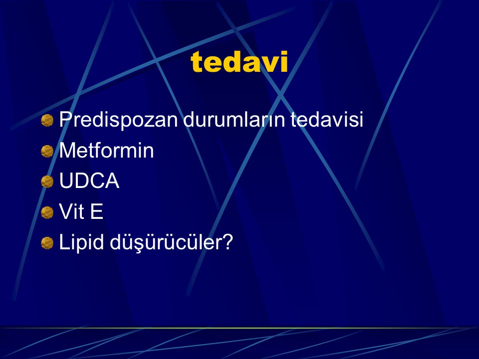 tedavi Predispozan durumların tedavisi Metformin UDCA Vit E Lipid düşürücüler?