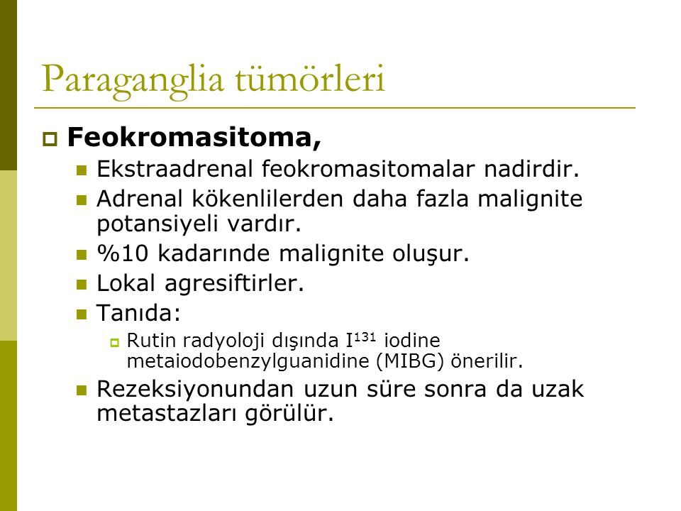 Paraganglia tümörleri  Feokromasitoma, Ekstraadrenal feokromasitomalar nadirdir. Adrenal kökenlilerden daha fazla malignite potansiyeli vardır. %10 k