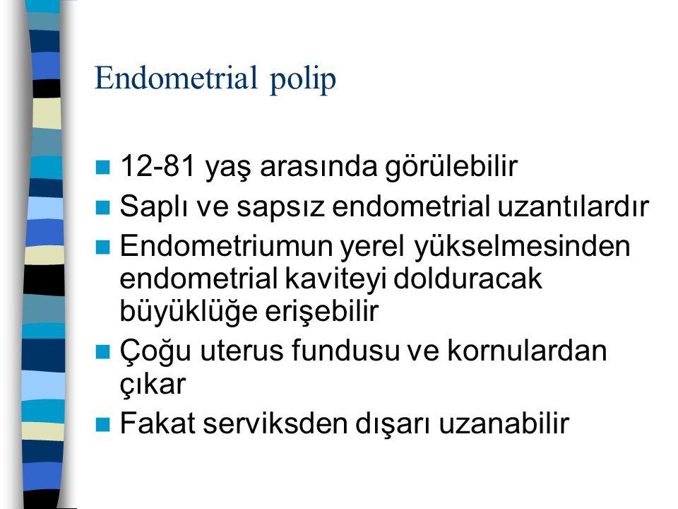 Endometrial polip 12-81 yaş arasında görülebilir Saplı ve sapsız endometrial uzantılardır Endometriumun yerel yükselmesinden endometrial kaviteyi dold