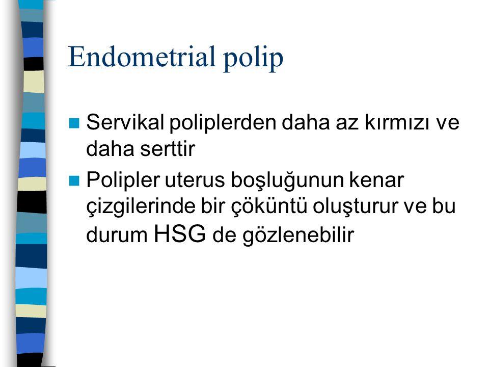 Endometrial polip Servikal poliplerden daha az kırmızı ve daha serttir Polipler uterus boşluğunun kenar çizgilerinde bir çöküntü oluşturur ve bu durum