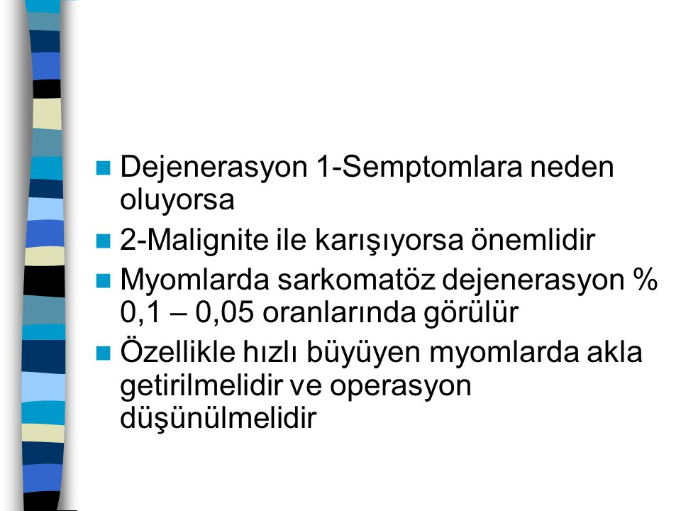 Dejenerasyon 1-Semptomlara neden oluyorsa 2-Malignite ile karışıyorsa önemlidir Myomlarda sarkomatöz dejenerasyon % 0,1 – 0,05 oranlarında görülür Öze
