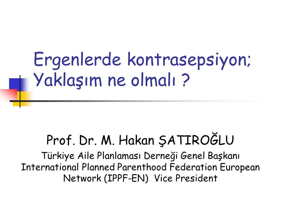 Ergenlerde kontrasepsiyon; Yaklaşım ne olmalı ? Prof. Dr. M. Hakan ŞATIROĞLU Türkiye Aile Planlaması Derneği Genel Başkanı International Planned Paren