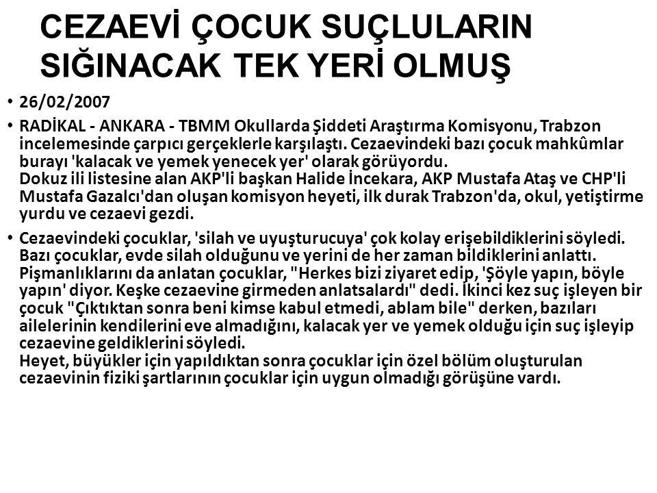 CEZAEVİ ÇOCUK SUÇLULARIN SIĞINACAK TEK YERİ OLMUŞ 26/02/2007 RADİKAL - ANKARA - TBMM Okullarda Şiddeti Araştırma Komisyonu, Trabzon incelemesinde çarp