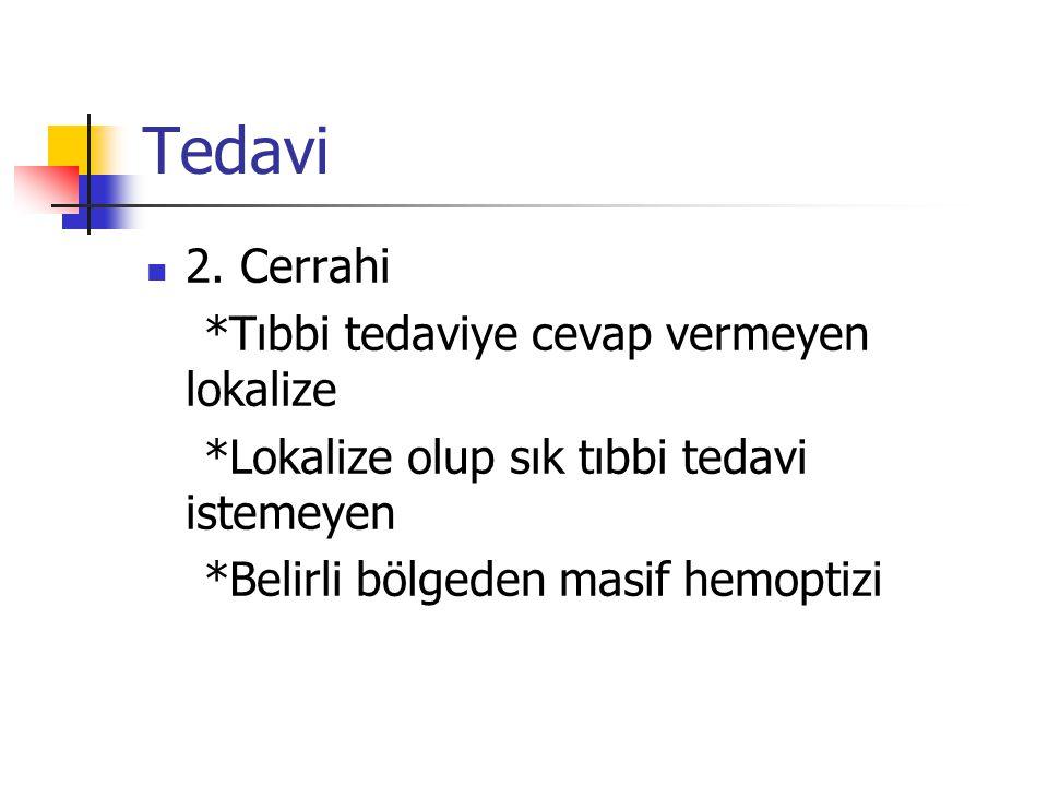 Tedavi 2. Cerrahi *Tıbbi tedaviye cevap vermeyen lokalize *Lokalize olup sık tıbbi tedavi istemeyen *Belirli bölgeden masif hemoptizi