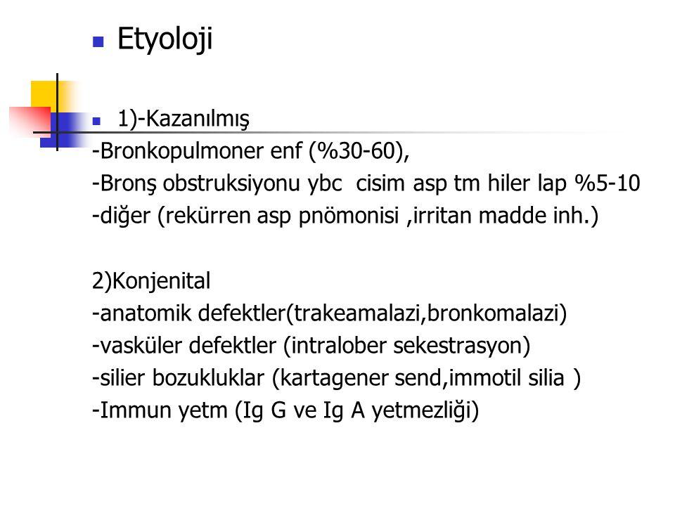 Etyoloji 1)-Kazanılmış -Bronkopulmoner enf (%30-60), -Bronş obstruksiyonu ybc cisim asp tm hiler lap %5-10 -diğer (rekürren asp pnömonisi,irritan madd