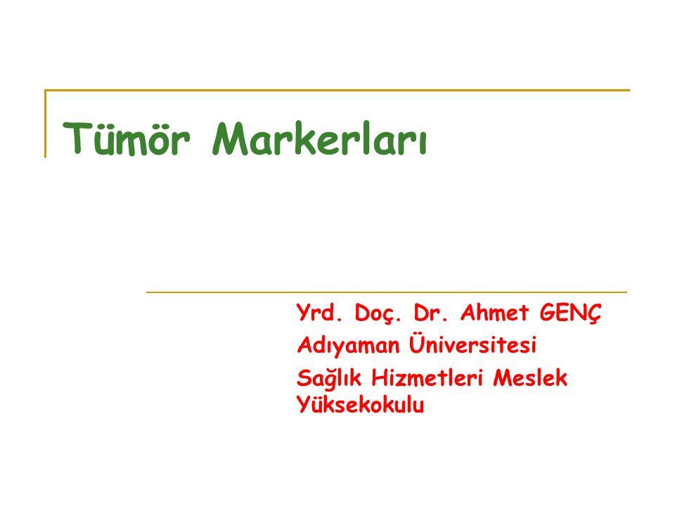 Tümör Markerları Yrd. Doç. Dr. Ahmet GENÇ Adıyaman Üniversitesi Sağlık Hizmetleri Meslek Yüksekokulu