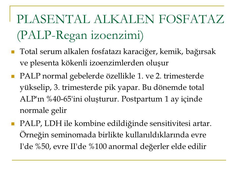 PLASENTAL ALKALEN FOSFATAZ (PALP-Regan izoenzimi) Total serum alkalen fosfatazı karaciğer, kemik, bağırsak ve plesenta kökenli izoenzimlerden oluşur P