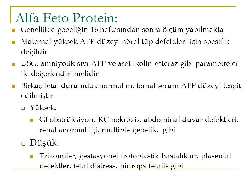 Alfa Feto Protein: Genellikle gebeliğin 16 haftasından sonra ölçüm yapılmakta Maternal yüksek AFP düzeyi nöral tüp defektleri için spesifik değildir U