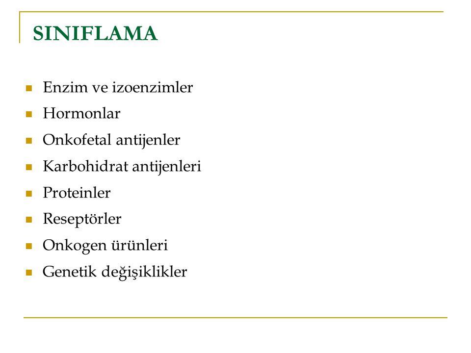 Tümör Antijenlerin doğası: Onkofetal antijenler   Alfa Feto Protein  CEA  Pankreatik Onkofoetal Antijen Proteinler   Casein –Breast karsinoma  Ferritin- Lösemi Enzimler   Kreatin kinaz – Prostat tümörü  Alkalin Fosfataz – Akciğer tümörü  Asit Fosfataz – Prostat tümörü
