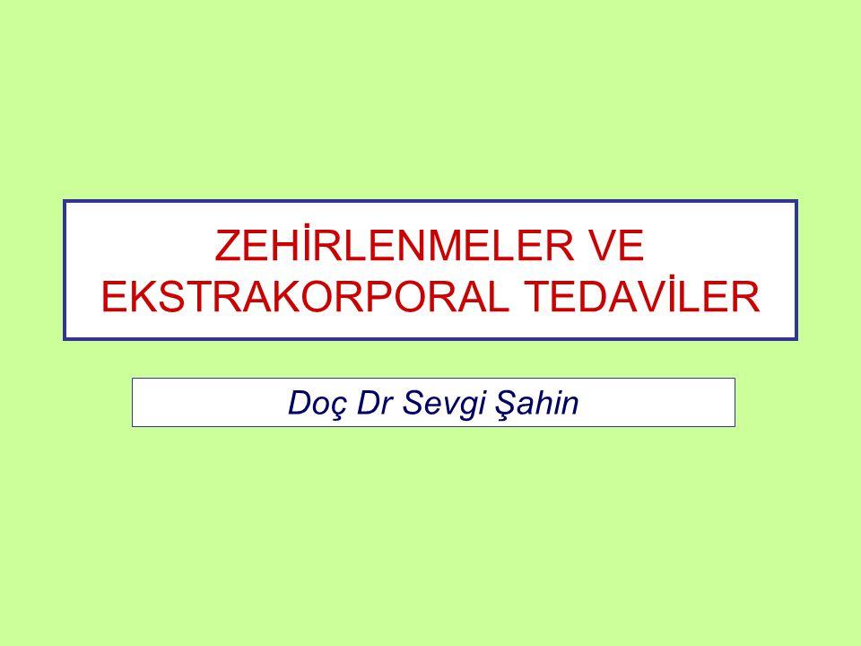 ZEHİRLENMELER VE EKSTRAKORPORAL TEDAVİLER Doç Dr Sevgi Şahin
