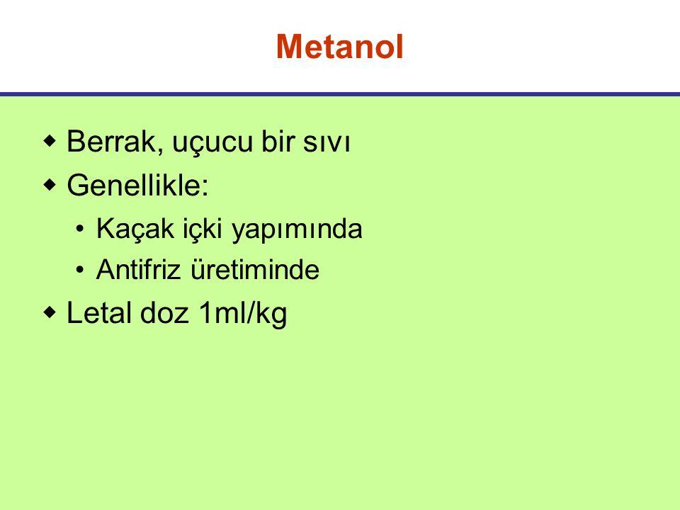 Metanol  Berrak, uçucu bir sıvı  Genellikle: Kaçak içki yapımında Antifriz üretiminde  Letal doz 1ml/kg