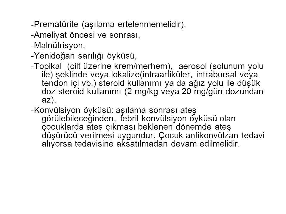 - Prematürite (aşılama ertelenmemelidir), -Ameliyat öncesi ve sonrası, -Malnütrisyon, -Yenidoğan sarılığı öyküsü, -Topikal (cilt üzerine krem/merhem),