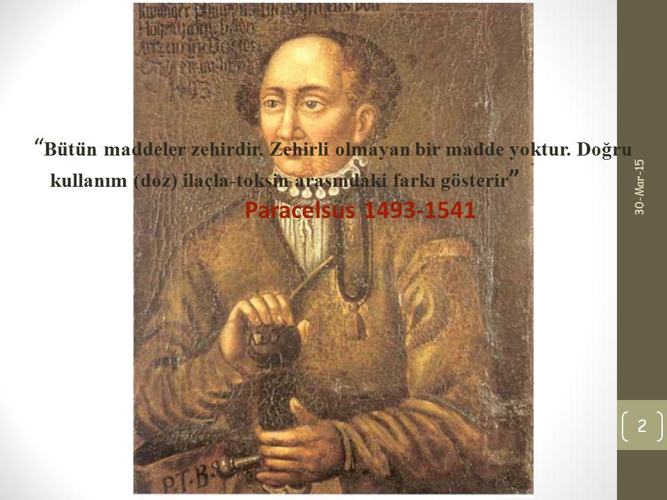 """"""" Bütün maddeler zehirdir. Zehirli olmayan bir madde yoktur. Doğru kullanım (doz) ilaçla-toksin arasındaki farkı gösterir """" Paracelsus 1493-1541 30-Ma"""
