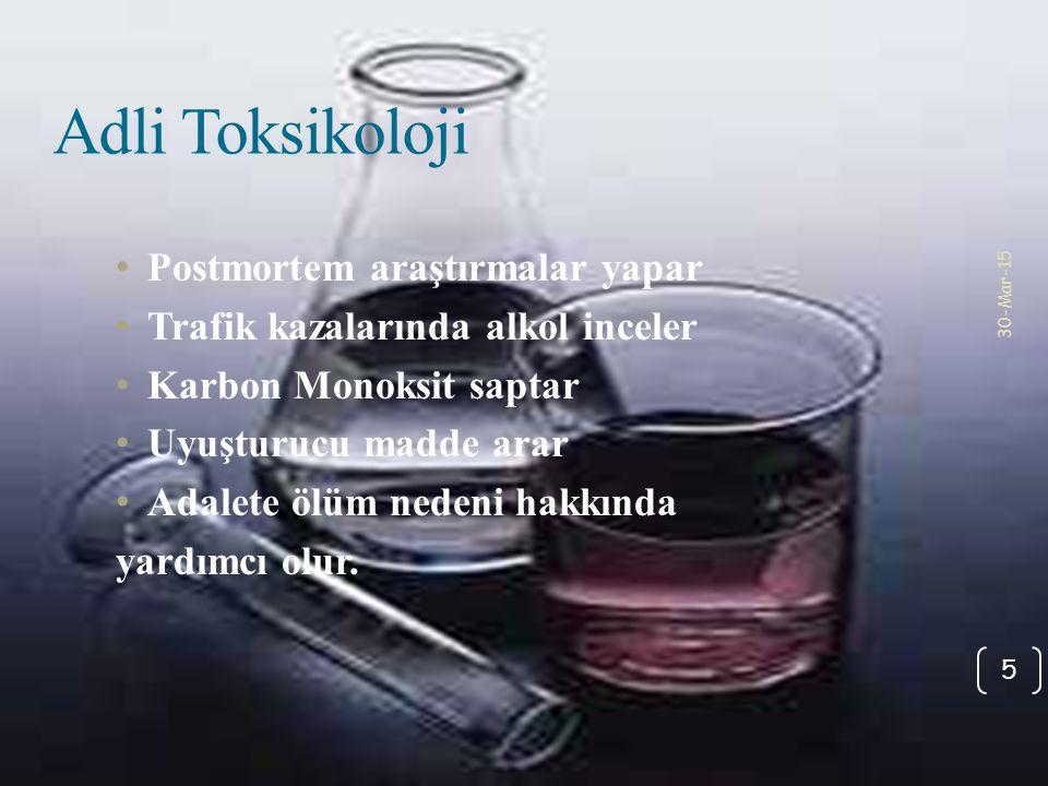 30-Mar-15 5 Adli Toksikoloji Postmortem araştırmalar yapar Trafik kazalarında alkol inceler Karbon Monoksit saptar Uyuşturucu madde arar Adalete ölüm