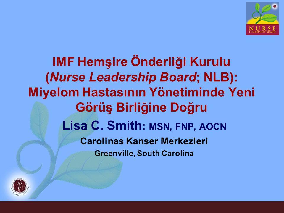 IMF Hemşire Önderliği Kurulu (Nurse Leadership Board; NLB): Miyelom Hastasının Yönetiminde Yeni Görüş Birliğine Doğru Lisa C. Smith : MSN, FNP, AOCN C