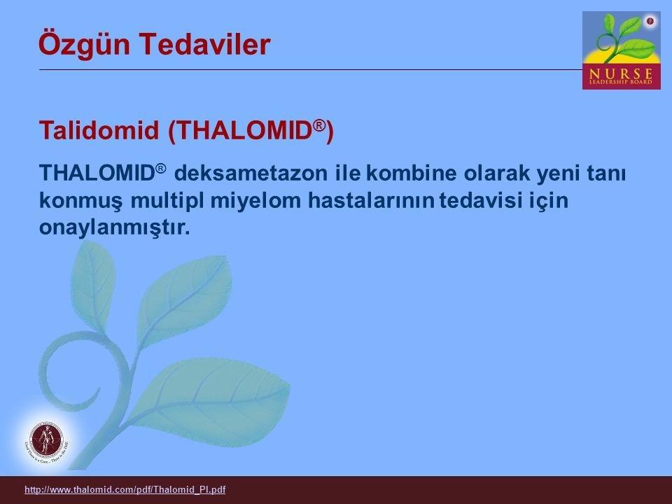 Özgün Tedaviler Talidomid (THALOMID ® ) THALOMID ® deksametazon ile kombine olarak yeni tanı konmuş multipl miyelom hastalarının tedavisi için onaylan
