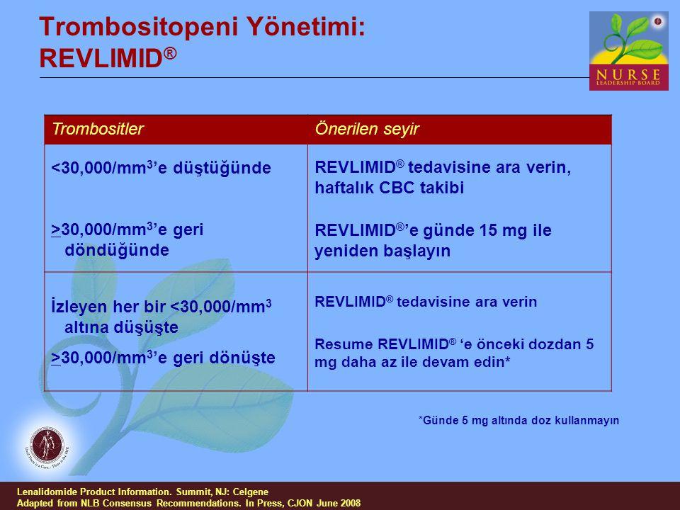Trombositopeni Yönetimi: REVLIMID ® TrombositlerÖnerilen seyir <30,000/mm 3 'e düştüğünde >30,000/mm 3 'e geri döndüğünde REVLIMID ® tedavisine ara ve