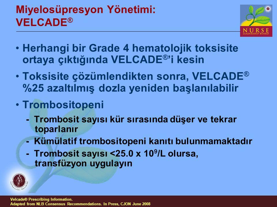 Miyelosüpresyon Yönetimi: VELCADE ® Herhangi bir Grade 4 hematolojik toksisite ortaya çıktığında VELCADE ® 'i kesin Toksisite çözümlendikten sonra, VE