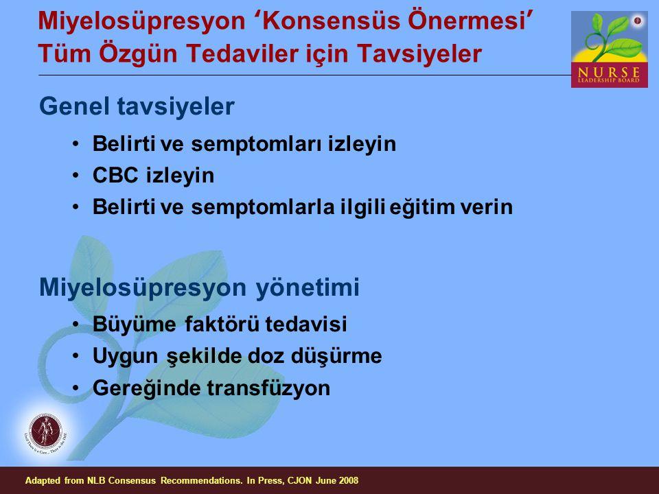 Miyelosüpresyon 'Konsensüs Önermesi' Tüm Özgün Tedaviler için Tavsiyeler Genel tavsiyeler Belirti ve semptomları izleyin CBC izleyin Belirti ve sempto