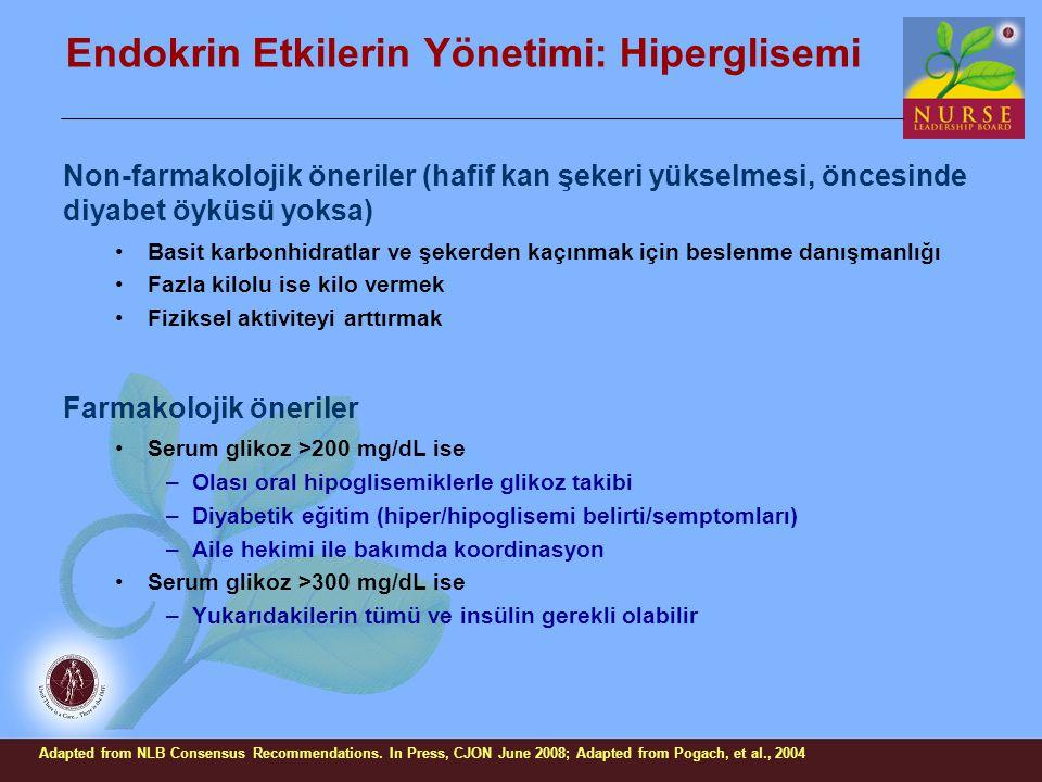 Endokrin Etkilerin Yönetimi: Hiperglisemi Non-farmakolojik öneriler (hafif kan şekeri yükselmesi, öncesinde diyabet öyküsü yoksa) Basit karbonhidratla