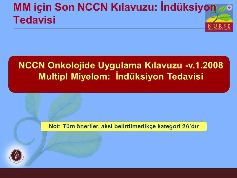 MM için Son NCCN Kılavuzu: İndüksiyon Tedavisi NCCN Onkolojide Uygulama Kılavuzu -v.1.2008 Multipl Miyelom: İndüksiyon Tedavisi Not: Tüm öneriler, aks