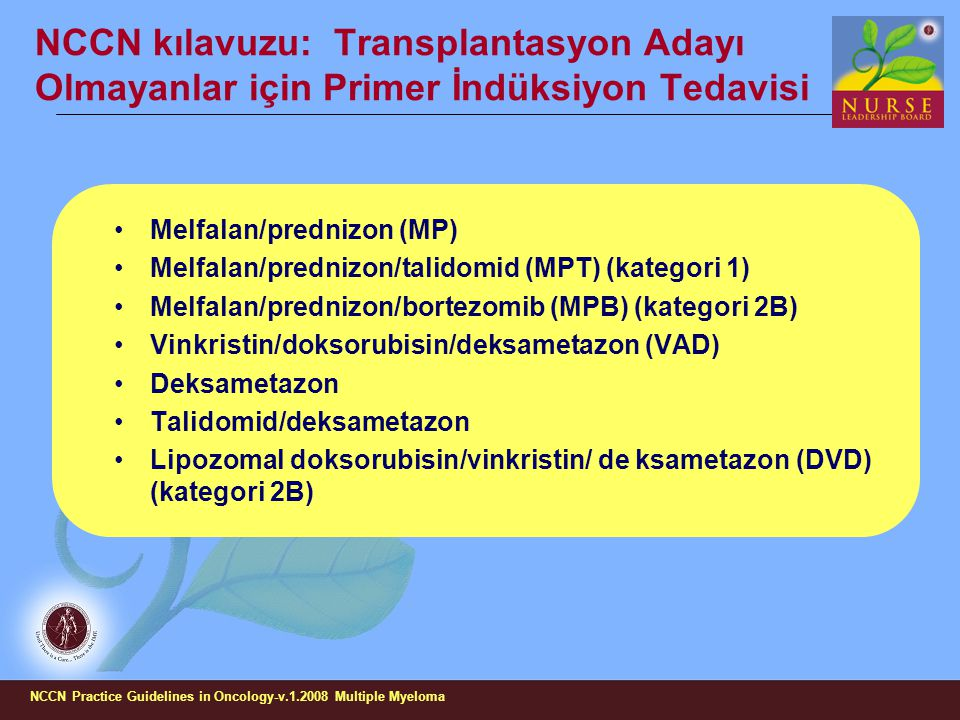 NCCN kılavuzu: Transplantasyon Adayı Olmayanlar için Primer İndüksiyon Tedavisi Melfalan/prednizon (MP) Melfalan/prednizon/talidomid (MPT) (kategori 1