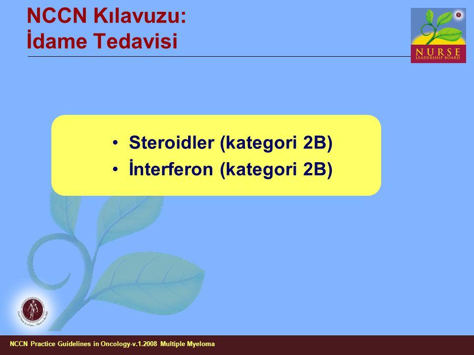 NCCN Kılavuzu: İdame Tedavisi Steroidler (kategori 2B) İnterferon (kategori 2B) NCCN Practice Guidelines in Oncology-v.1.2008 Multiple Myeloma