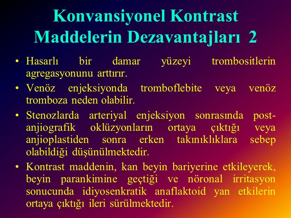 Konvansiyonel Kontrast Maddelerin Dezavantajları 1 Konvansiyonel kontrast maddeler genellikle 300- 400 mg/ml iyot konrastyonundadır. Bu nedenle seruma