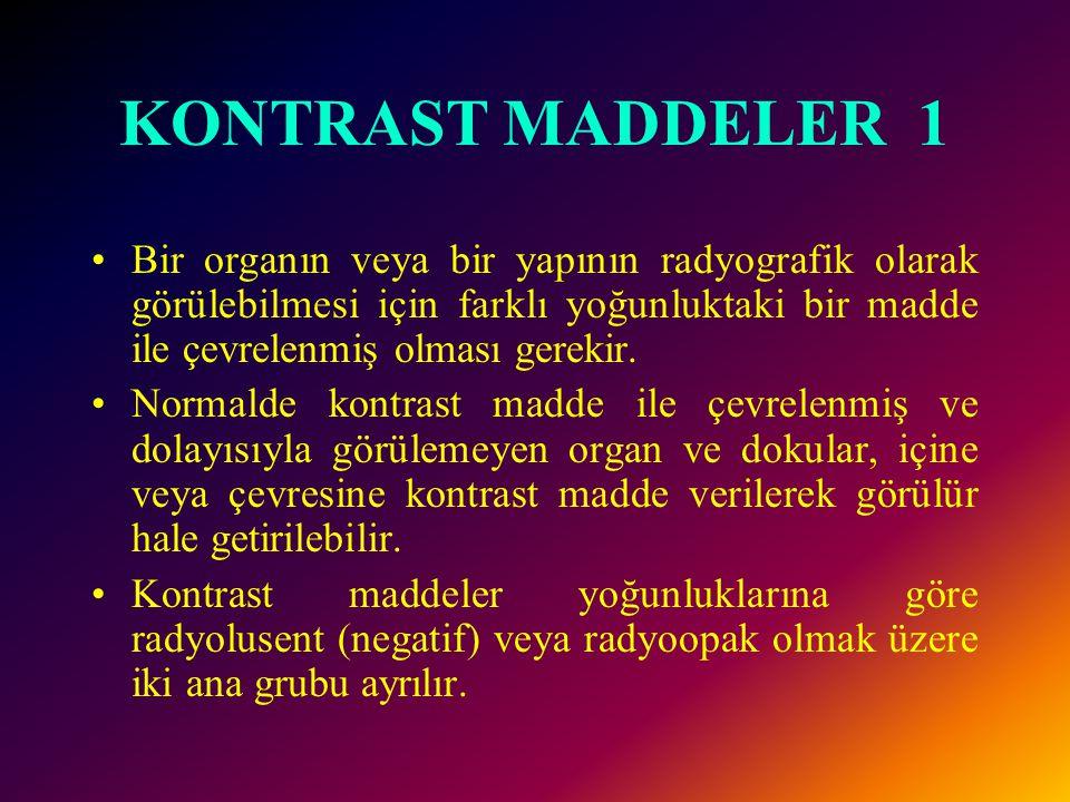 KONTRAST MADDELER 1 Bir organın veya bir yapının radyografik olarak görülebilmesi için farklı yoğunluktaki bir madde ile çevrelenmiş olması gerekir.