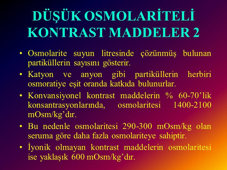 DÜŞÜK OSMOLARİTELİ KONTRAST MADDELER 1 1. İyonik olmayan monomerik kontrast maddeler 2. İyonik dimerik kontrast maddeler 3. İyonik olmayan dimerik kon