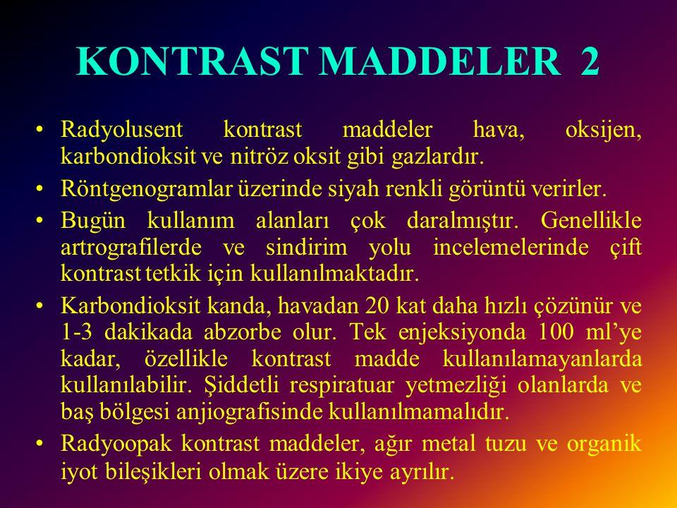 KONTRAST MADDELER 2 Radyolusent kontrast maddeler hava, oksijen, karbondioksit ve nitröz oksit gibi gazlardır.