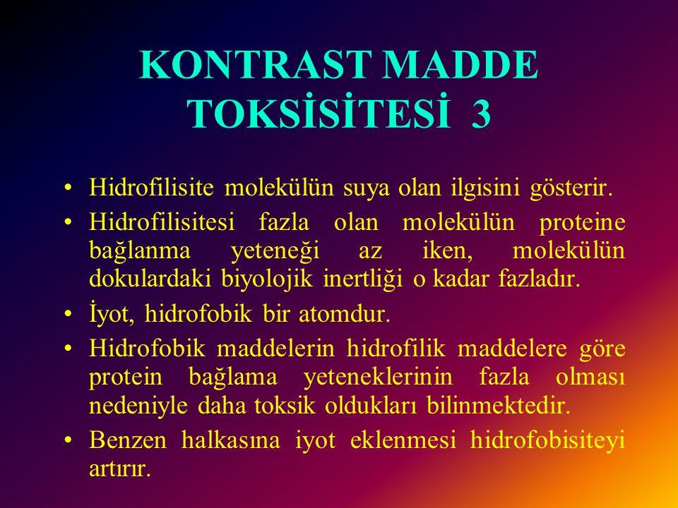 KONTRAST MADDE TOKSİSİTESİ 2 Örneğin ioxaglat, iyonik olmayan ikinci jenerasyon kontrast maddelere göre daha düşük osmolariteye sahiptir. Ancak ioxagl
