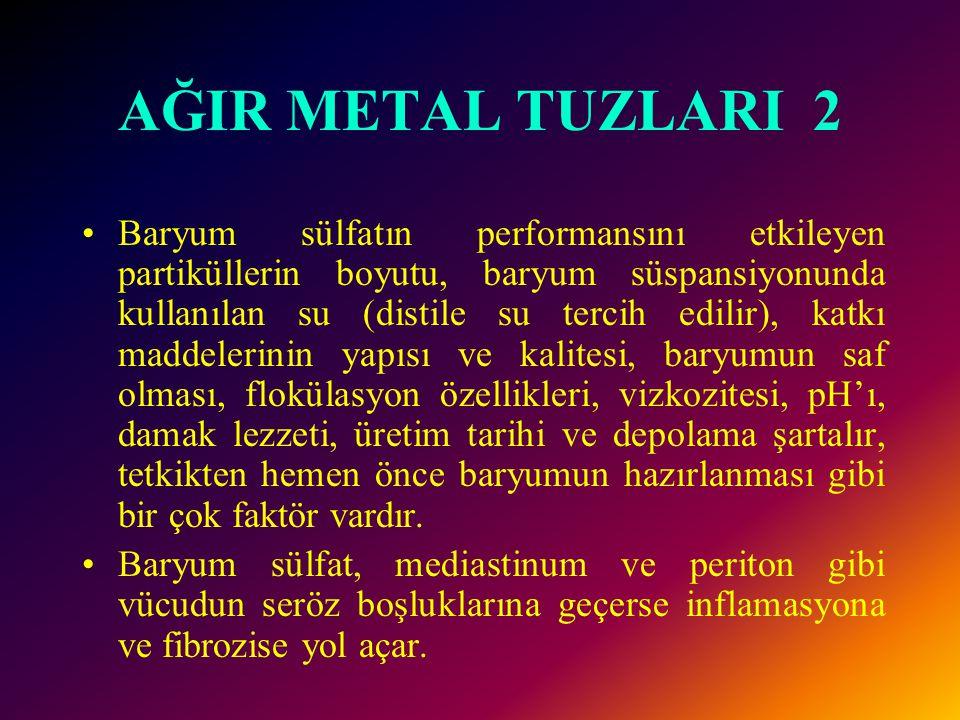 AĞIR METAL TUZLARI 1 Ağır metal tuzu baryum sülfattır. Başlıca sindirim yollarının incelenmesinde kullanılır. İnerttir. Sindirim sistemi mukozasından